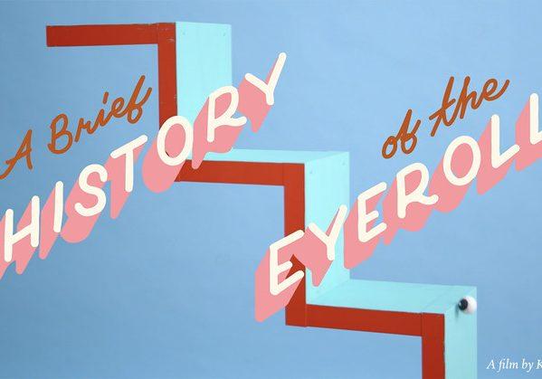 A-Brief-History-of-The-Eyeroll-FRFF-short film festival-2020